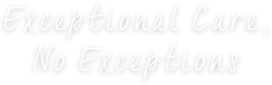 Exceptional Care, No Exceptions
